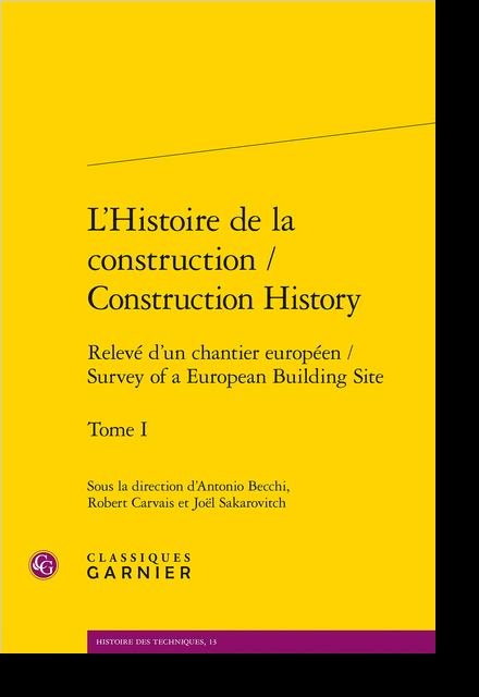 L'Histoire de la construction / Construction History. Tome I. Relevé d'un chantier européen / Survey of a European Building Site