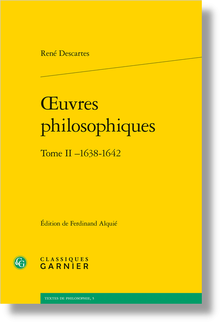 Œuvres philosophiques. Tome II –1638-1642