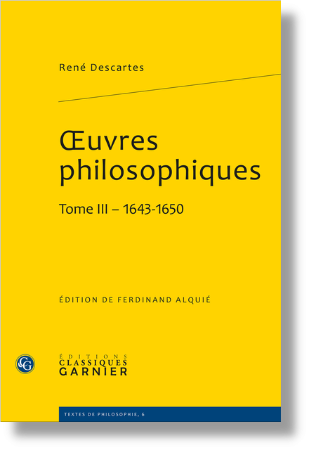 Œuvres philosophiques. Tome III - 1643-1650