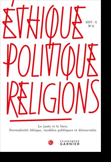 Éthique, politique, religions. 2017 – 2, n° 11. Le juste et le bien. Normativité éthique, modèles politiques et démocratie