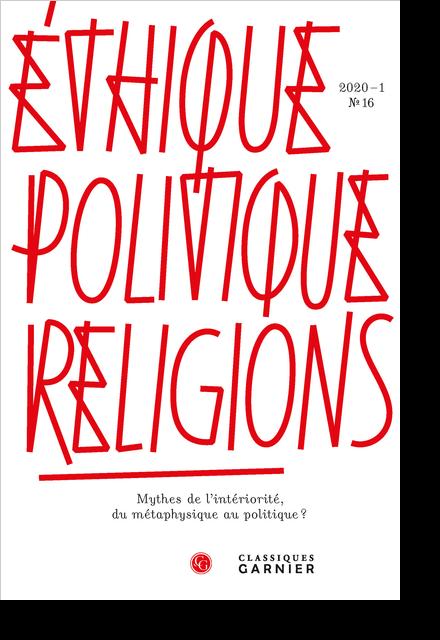Éthique, politique, religions. 2020 – 1, n° 16. Mythes de l'intériorité, du métaphysique au politique ?