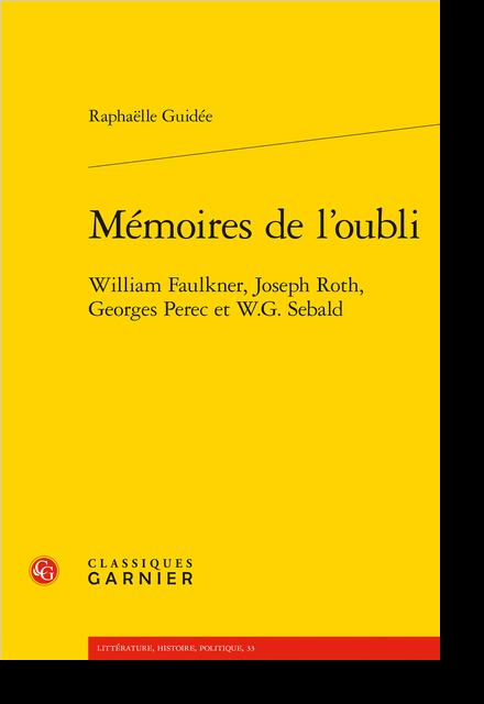 Mémoires de l'oubli. William Faulkner, Joseph Roth, Georges Perec et W.G. Sebald