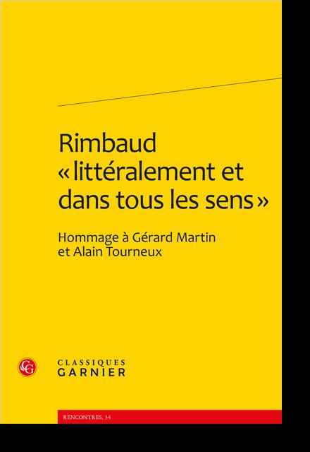 Rimbaud « littéralement et dans tous les sens ». Hommage à Gérard Martin et Alain Tourneux