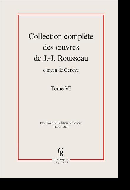 Collection complète des œuvres de J.-J. Rousseau, Citoyen de Genève. Tome VI