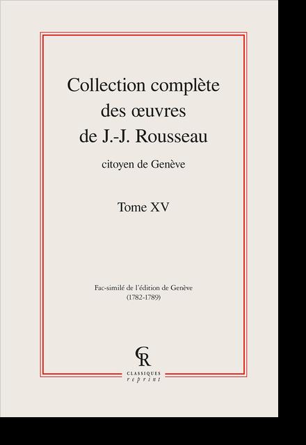 Collection complète des œuvres de J.-J. Rousseau, Citoyen de Genève. Tome XV