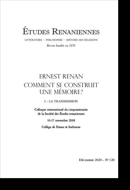 Études renaniennes. 2020 Littérature – Philosophie – Histoire des Religions, n° 120. Ernest Renan : Comment se construit une mémoire ? I ‒ La transmission