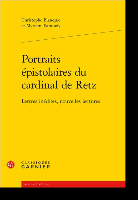 Portraits épistolaires du cardinal de Retz. Lettres inédites, nouvelles lectures - Table des lettres inédites ou complétées