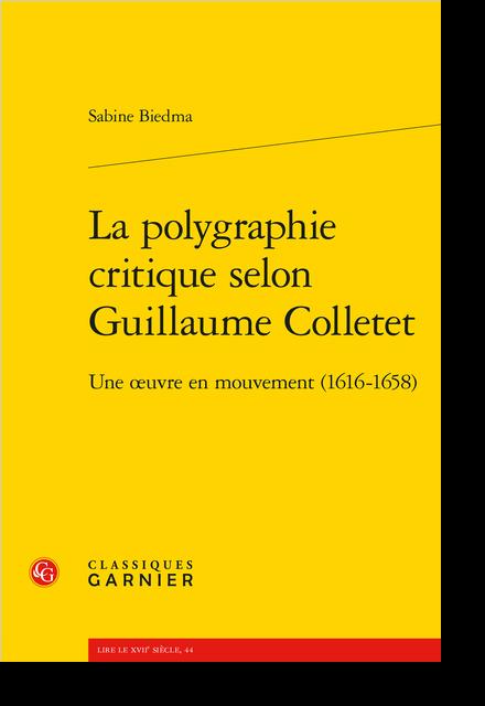 La polygraphie critique selon Guillaume Colletet. Une œuvre en mouvement (1616-1658)