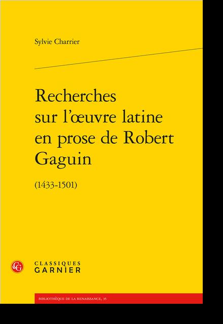 Recherches sur l'œuvre latine en prose de Robert Gaguin. (1433-1501) - Chapitre premier