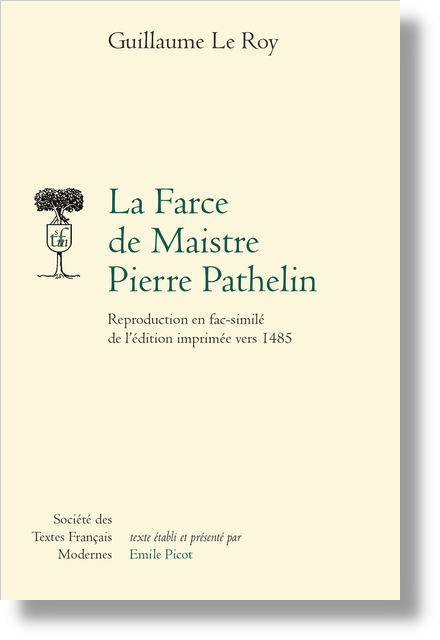 La Farce de Maistre Pierre Pathelin. Reproduction en fac-similé de l'édition imprimée vers 1485