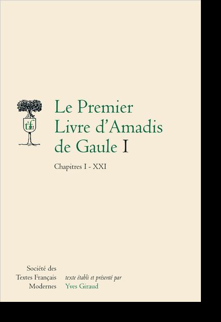 Le Premier Livre d'Amadis de Gaule. I. Chapitres I - XXI