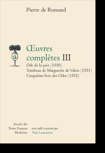 Tome III - Ode de la Paix, Tombeau de Marguerite de Valois, Cinquième livre des Odes (1550-1552)