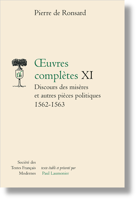 Œuvres complètes. Tome XI. Discours des misères de ce temps et autres pièces politiques (1562-1563)