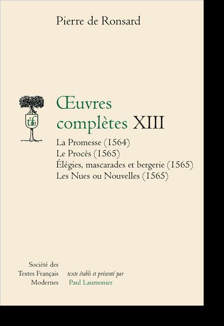 Tome XIII - La Promesse (1564), Le Procès (1565), Elégies, mascarades et bergerie (1565). Les Nues ou nouvelles (1565)