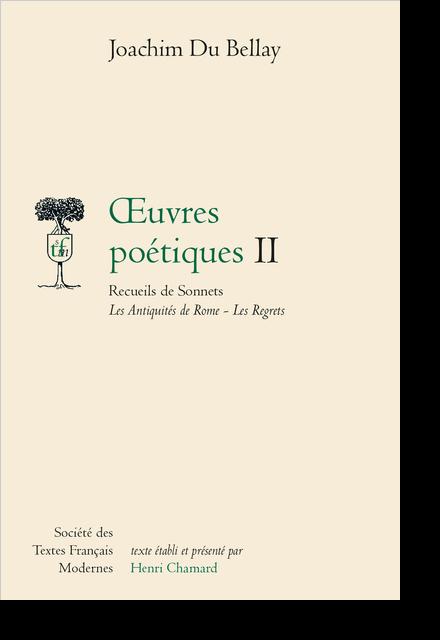 Œuvres Poétiques. II. Recueils de Sonnets Les Antiquités de Rome - Les Regrets