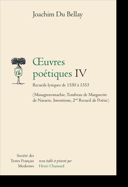 Œuvres poétiques IV Recueils lyriques de 1550 à 1553. (Musagnœomachie, Tombeau de Marguerite de Navarre, Inventions, 2nd Recueil de Poésie)