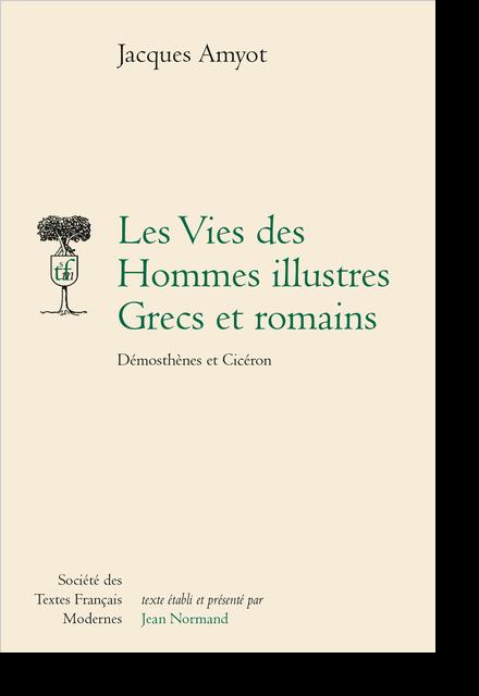 Les Vies des Hommes illustres Grecs et romains. Démosthènes et Cicéron - Ciceron
