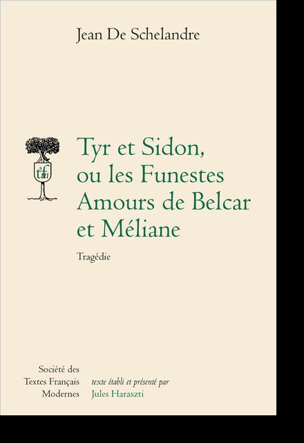 Tyr et Sidon ou les Funestes Amours de Belcar et Méliane. Tragédie - Table