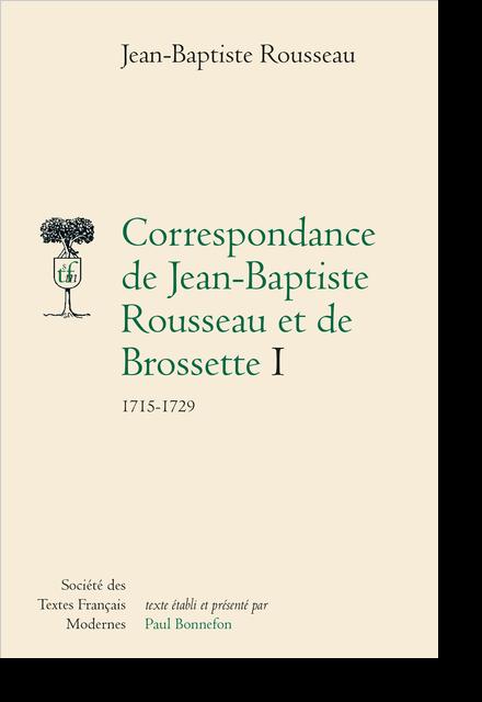 Correspondance de Jean-Baptiste Rousseau et de Brossette. I. 1715-1729