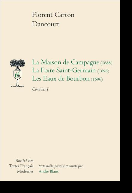La Maison de Campagne (1688) La Foire Saint-Germain (1696) Les Eaux de Bourbon (1696) Comédies