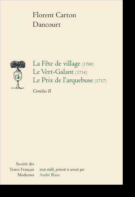 Comédies - Tome II: La Fête de village (1700), Le Vert-Galant (1714), Le Prix de l'arquebuse (1717)