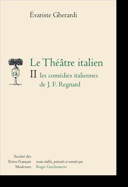 Le Théâtre italien - Tome II: les comédies italiennes de J.-F. Regnard