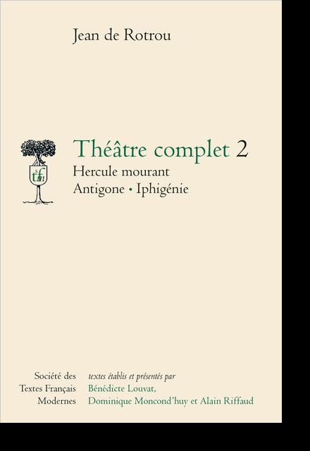 Théâtre complet - Tome II: Hercule mourant. Antigone. Iphigénie