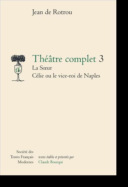 Théâtre complet - Tome III: La Sœur. Célie ou le Vice-Roi de Naples