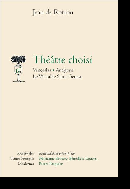 Théâtre choisi: Venceslas, Antigone, Le véritable Saint Genest