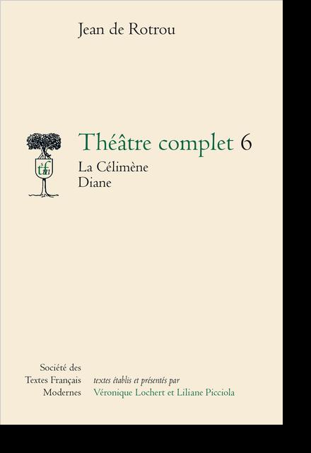 Théâtre complet - Tome VI: La Célimène. Diane