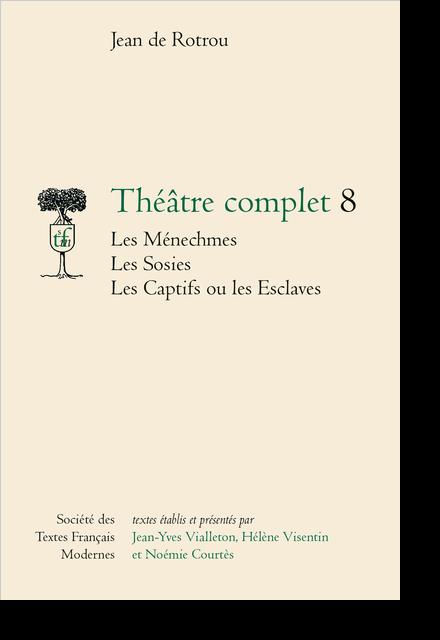 Théâtre complet - Tome VIII: Les Ménechmes, Les Sosies, Les Captifs ou les Esclaves