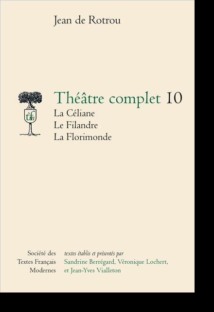 Théâtre complet - Tome X: La Céliane. Le Filandre. La Florimonde