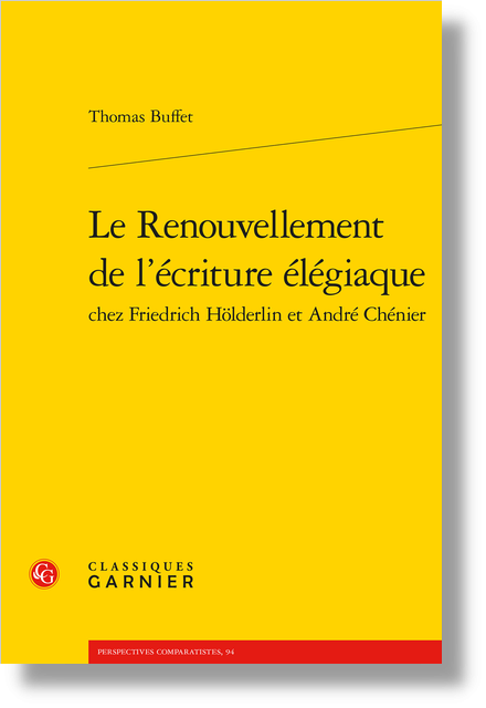 Le Renouvellement de l'écriture élégiaque chez Friedrich Hölderlin et André Chénier