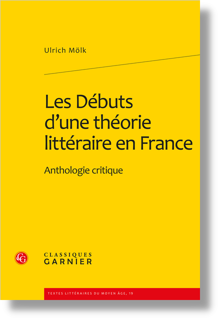 Les Débuts d'une théorie littéraire en France. Anthologie critique