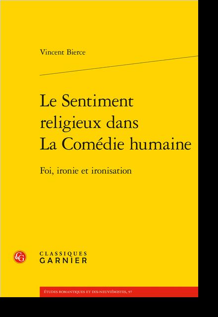 Le Sentiment religieux dans La Comédie humaine. Foi, ironie et ironisation