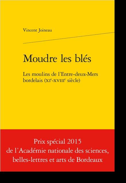 Moudre les blés. Les moulins de l'Entre-deux-Mers bordelais (XIe-XVIIIe siècle) - Préface