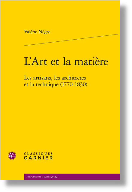 L'Art et la matière. Les artisans, les architectes et la technique (1770-1830)