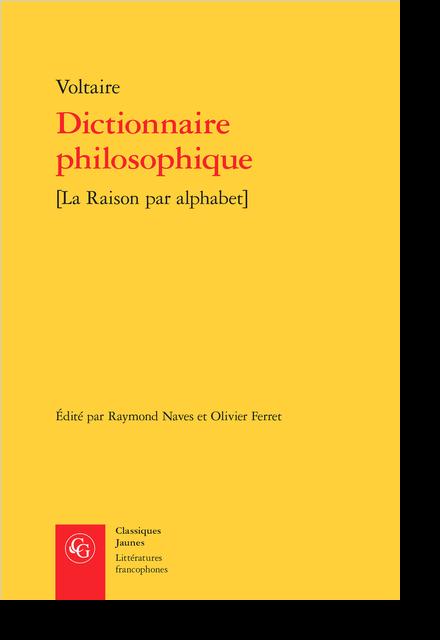 Dictionnaire philosophique. [La Raison par alphabet]