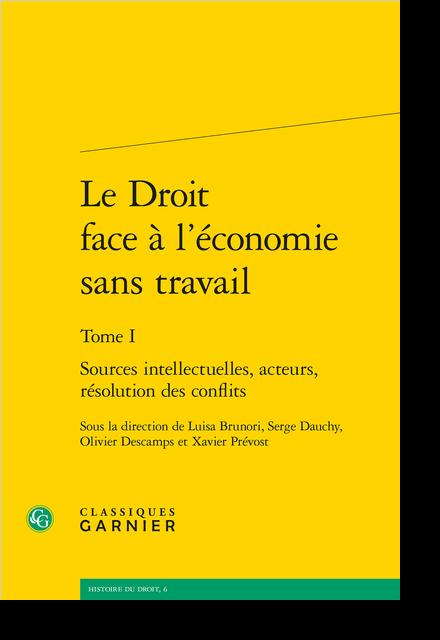 Le Droit face à l'économie sans travail. Tome I. Sources intellectuelles, acteurs, résolution des conflits - Naissance de l'imposition du revenu des capitaux mobiliers en France