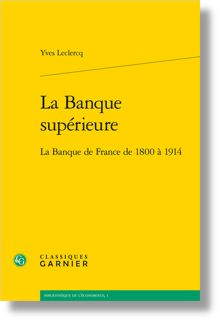 La Banque supérieure. La Banque de France de 1800 à 1914 - La crise et le prêteur en dernier ressort