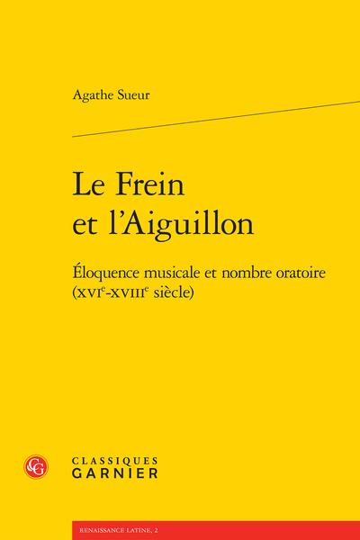 Le Frein et l'Aiguillon. Éloquence musicale et nombre oratoire (XVIe-XVIIIe siècle)