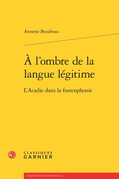 À l'ombre de la langue légitime. L'Acadie dans la francophonie