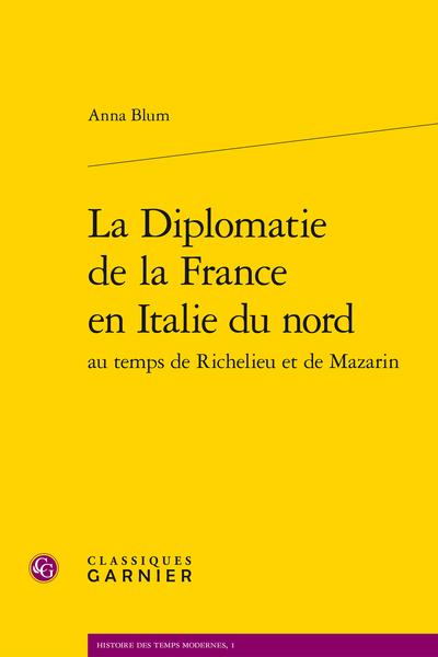 La Diplomatie de la France en Italie du nord au temps de Richelieu et de Mazarin - Les agents français en Italie
