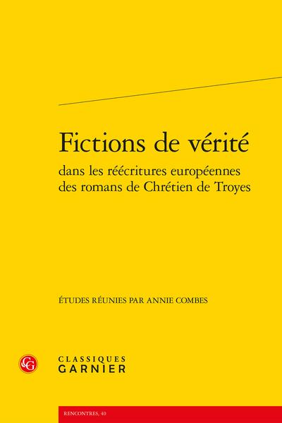 Fictions de vérité dans les réécritures européennes des romans de Chrétien de Troyes