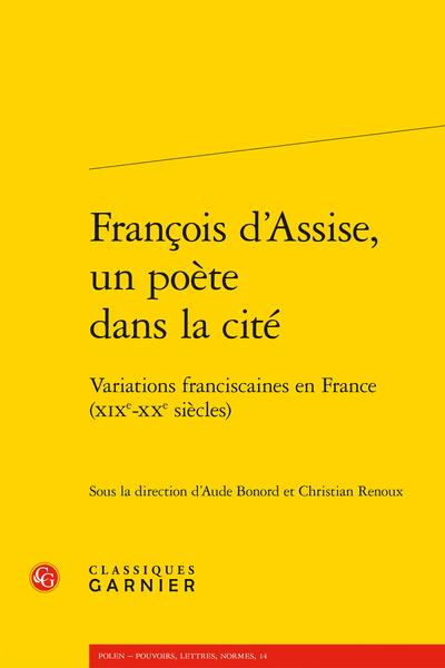 François d'Assise, un poète dans la cité. Variations franciscaines en France (XIXe-XXe siècles)