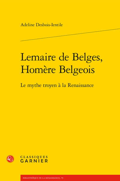 Lemaire de Belges, Homère Belgeois. Le mythe troyen à la Renaissance
