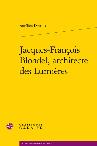 Jacques-François Blondel, architecte des Lumières - [Illustration]