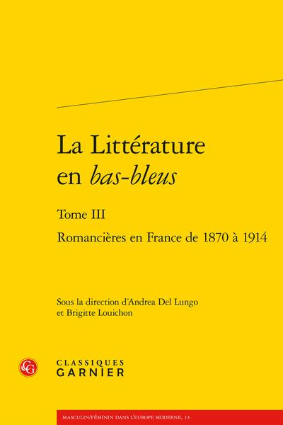 La Littérature en bas-bleus. Tome III. Romancières en France de 1870 à 1914