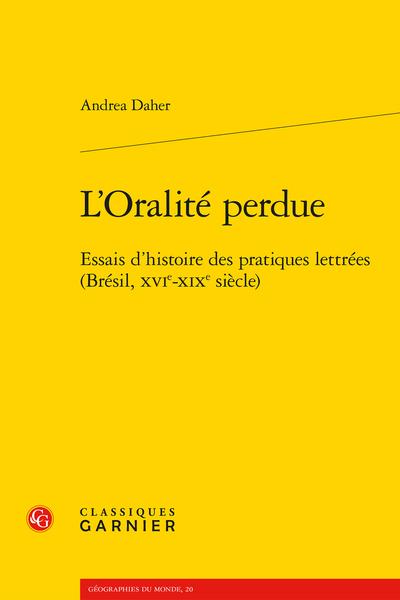 L'Oralité perdue. Essais d'histoire des pratiques lettrées (Brésil, XVIe-XIXe siècle)