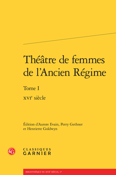Théâtre de femmes de l'Ancien Régime. Tome I. XVIe siècle
